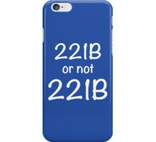 221B or not 221B iPhone Case/Skin