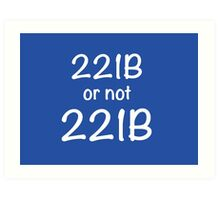 221B or not 221B Art Print