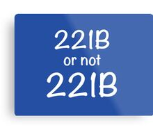 221B or not 221B Metal Print