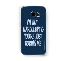 Im Not Narcoleptic Youre Just Boring Me Samsung Galaxy Case/Skin