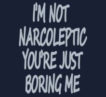 Im Not Narcoleptic Youre Just Boring Me by Alpha-Attire