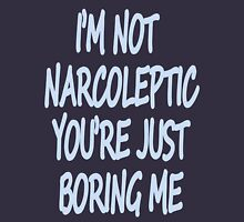 Im Not Narcoleptic Youre Just Boring Me T-Shirt