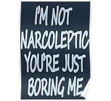 Im Not Narcoleptic Youre Just Boring Me Poster