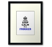 I cant keep calm Im a FROGGER Framed Print