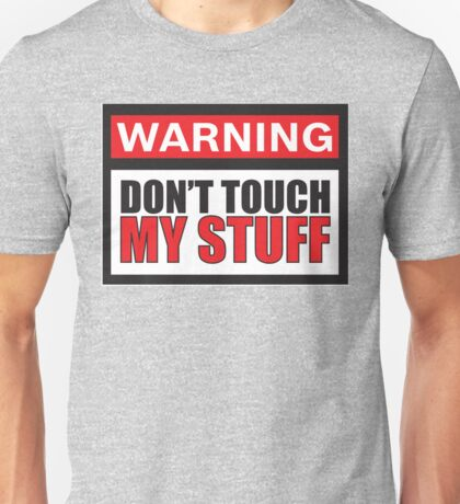 Warning Don't Touch My Stuff Unisex T-Shirt