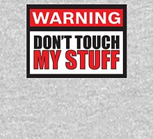 Warning Don't Touch My Stuff Unisex T-Shirt