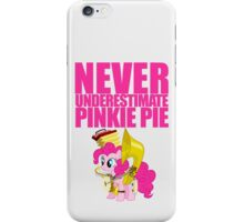 Never Underestimate Pinkie Pie iPhone Case/Skin