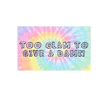 Too Glam To Give A Damn - Tie Dye by foreversarahx