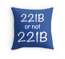 221B or not 221B Throw Pillow