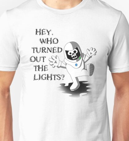Hey Who Turned Out the Lights? Unisex T-Shirt