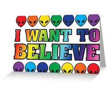Rainbow I Want to Believe Greeting Card