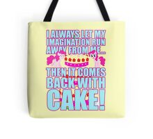 Then it comes back with CAKE! Tote Bag
