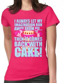 Then it comes back with CAKE! Womens Fitted T-Shirt