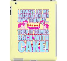 Then it comes back with CAKE! iPad Case/Skin