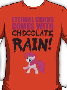 Eternal chaos comes with chocolate rain! T-Shirt