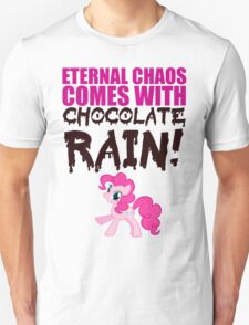 Eternal chaos comes with chocolate rain! T-Shirt