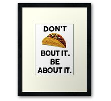 DON'T TACO BOUT IT BE ABOUT IT Framed Print