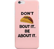 DON'T TACO BOUT IT BE ABOUT IT iPhone Case/Skin