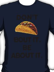 DON'T TACO BOUT IT BE ABOUT IT T-Shirt