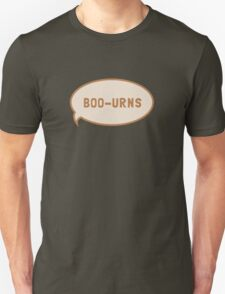 "I was saying ""Boo-urns"" Unisex T-Shirt"
