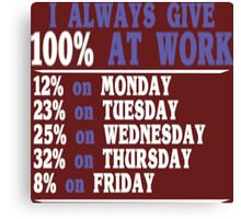 I Always Give 100% At Work Funny Geek Nerd Canvas Print