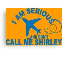 I AM SERIOUSAND DONT CALL ME SHIRLEY Funny Geek Nerd Canvas Print