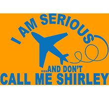 I AM SERIOUSAND DONT CALL ME SHIRLEY Funny Geek Nerd Photographic Print