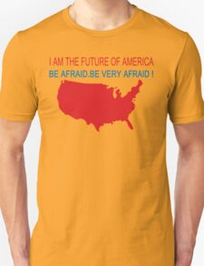 I AM THE FUTURE OF AMERICA BE AFRAID BE VERY AFRAID Funny Geek Nerd T-Shirt