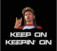 Joe Dirt Keep on Keepin On  Photographic Print