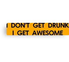 I don't get drunk i get awesome Funny Geek Nerd Canvas Print