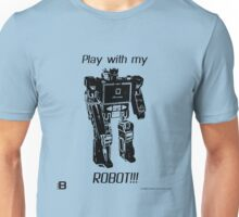 Play With My ROBOT!!! ver 1 Unisex T-Shirt