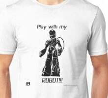 Play With My ROBOT!!! ver 2 Unisex T-Shirt