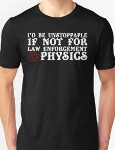 I'd be unstoppable if not for law enforcement and phisics Funny Geek Nerd T-Shirt