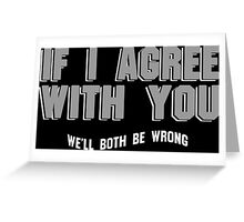 If i agree with You well both be wrong Funny Geek Nerd Greeting Card