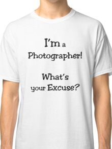What's Your Excuse? Classic T-Shirt