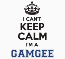 I cant keep calm Im a GAMGEE by icanting