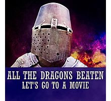All the dragons beaten let's go to a movie Photographic Print