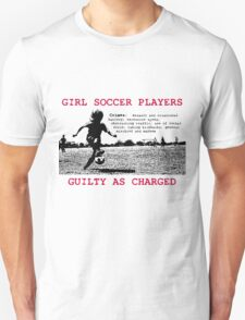 Girl Soccer Players Guilty as Charged... T-Shirt