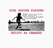 Girl Soccer Players Guilty as Charged... Unisex T-Shirt