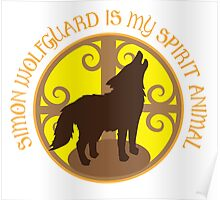 SIMON WOLFGUARD is my spirit animal Poster