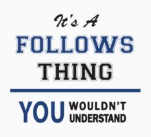 It's a FOLLOWS thing, you wouldn't understand !! by thinging
