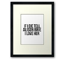 Tell Alison Brie I Love Her Framed Print