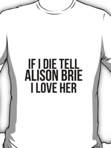 Tell Alison Brie I Love Her T-Shirt