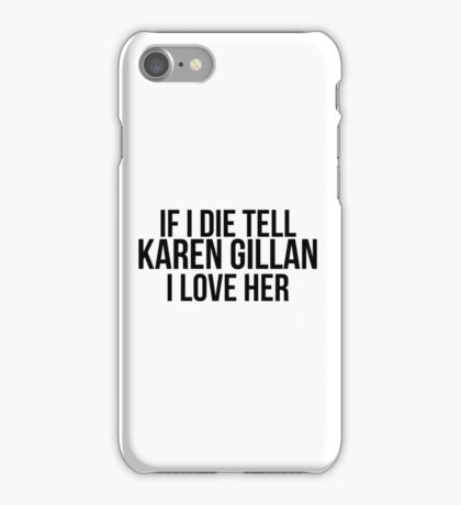Tell Karen Gillan I Love Her iPhone Case/Skin