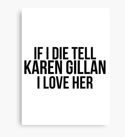 Tell Karen Gillan I Love Her Canvas Print