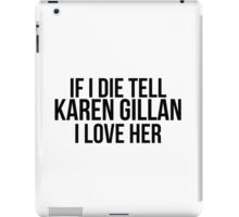 Tell Karen Gillan I Love Her iPad Case/Skin