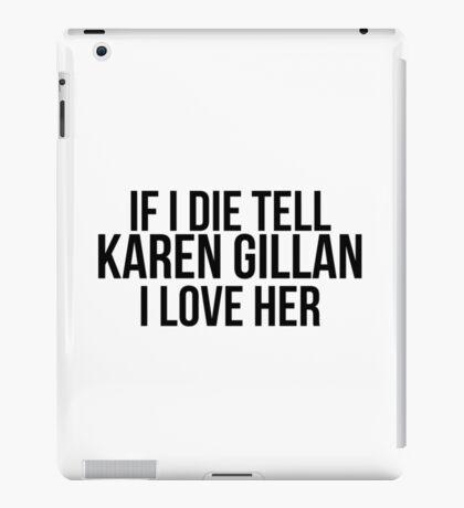 Tell Karen Gillan I Love Her iPad Case/Skin