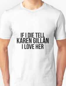 Tell Karen Gillan I Love Her T-Shirt