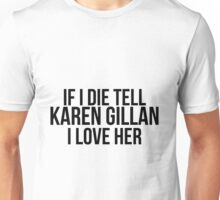 Tell Karen Gillan I Love Her Unisex T-Shirt