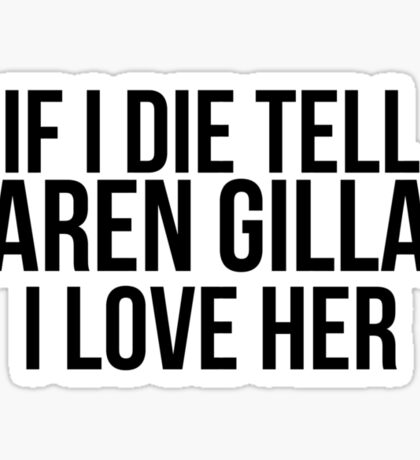 Tell Karen Gillan I Love Her Sticker